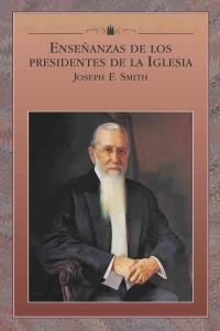 ENSEÑANZAS DE LOS PRESIDENTES DE LA IGLESIA JOSEPH F. SMITH
